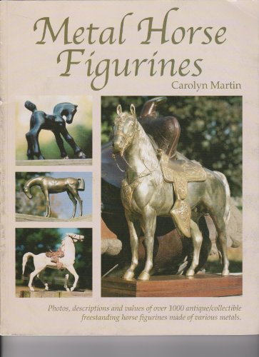 9780974680811: Metal Horse Figurines: Photos, Descriptions and values of over 1000 antique/collectible freestanding horse figurines in various metals