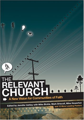 The Relevant Church: A New Vision for Communities of Faith: Howerton, Mike, Bickle, Mike