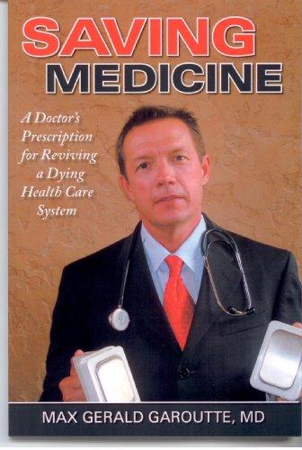 Saving Medicine A Doctor's Prescription for Reviving: Max Gerald Garoutte;