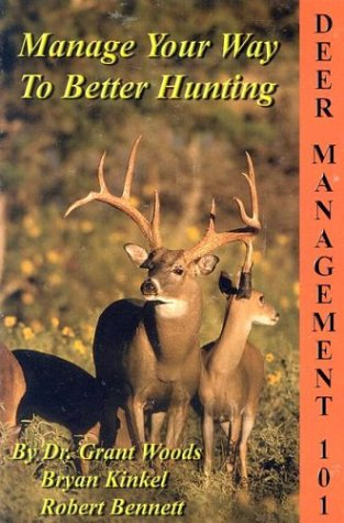Deer Management 101: Manage Your Way to Better Hunting: Woods, Grant, Kinkel, Bryan, Bennett, ...