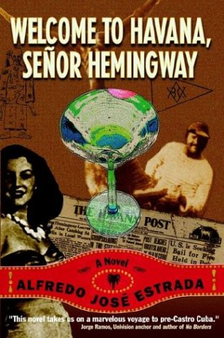 Welcome to Havana, Senor Hemingway: Alfredo Jose Estrada