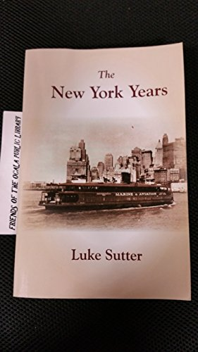 The New York Years: Collected Vignettes of Luke Sutter: Luke Sutter
