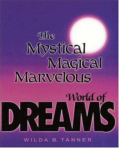 The Mystical, Magical, Marvelous World of Dreams: Wilda B. Tanner