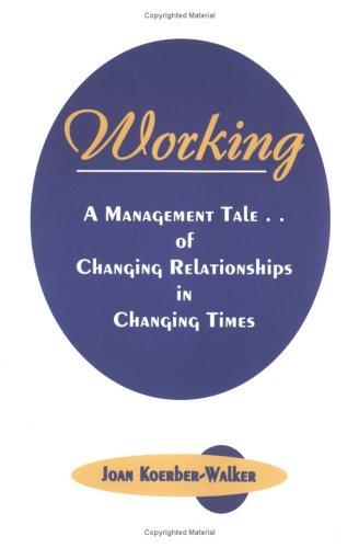 9780974705606: Working: A Management Tale of Changing Relationships in Changing Times