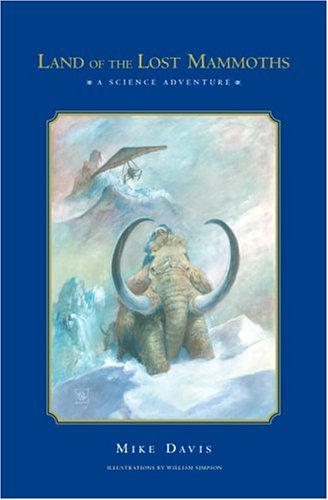 LAND OF THE LOST MAMMOTHS: A Science Adventure (Signed): Davis, Mike; Illustrated by William ...
