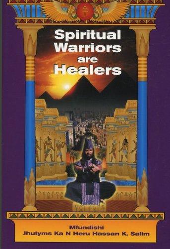 Spiritual Warriors Are Healers: Mfundishi Jhutyms Ka