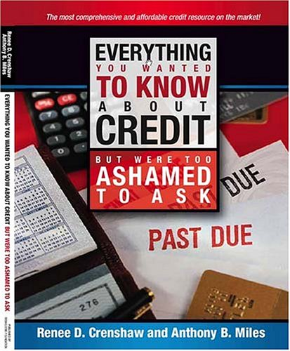 Everything You Wanted To Know About Credit But Were Too Ashamed To Ask: Tools, Tips and Hidden ...