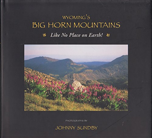 9780974715209: Wyoming's Big Horn Mountains : Like No Place on Earth