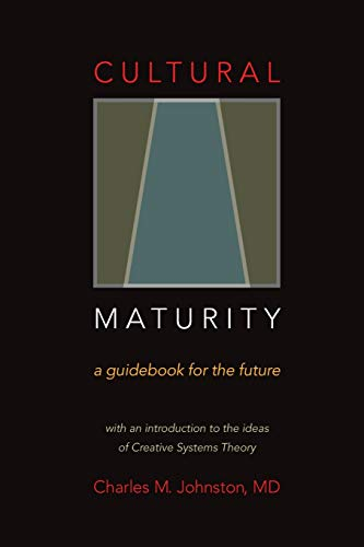 Cultural Maturity: A Guidebook for the Future (With an Introduction to the Ideas of Creative ...