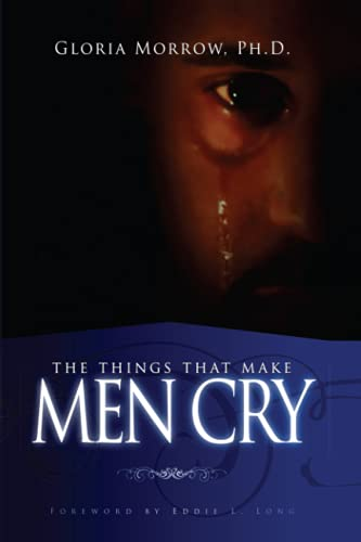The Things That Make Men Cry: Gloria Morrow, Ph.D.