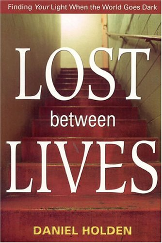 9780974718637: Lost Between Lives: Finding Your Light When the World Goes Dark