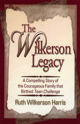9780974719054: The Wilkerson Legacy: A Compelling Story of the Courageous Family that Birthed Teen Challenge
