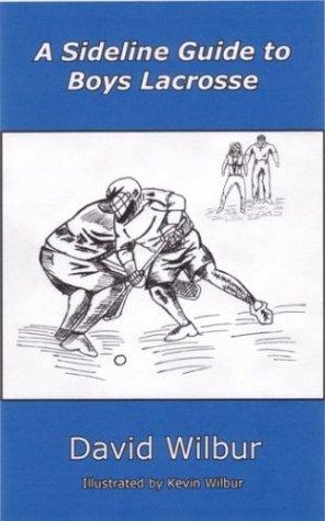 A Sideline Guide to Boys Lacrosse: David Wilbur