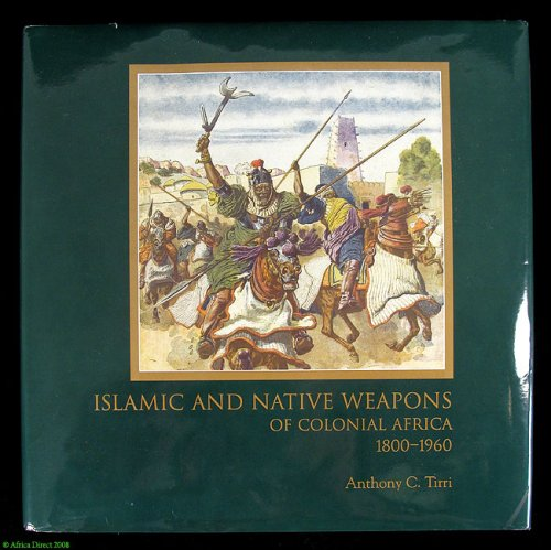 9780974719252: Islamic and Native Weapons of Colonial Africa: 1800-1960