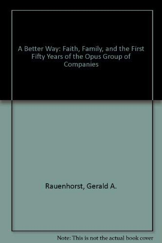 A Better Way: Faith, Family, and the First Fifty Years of the Opus Group of Companies