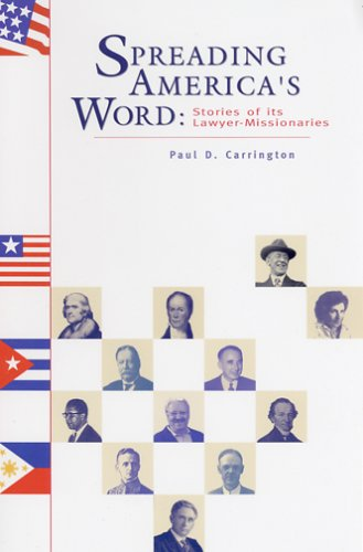 Spreading America's Word: Stories of Its Lawyer Missionaries: Carrington, Paul D.