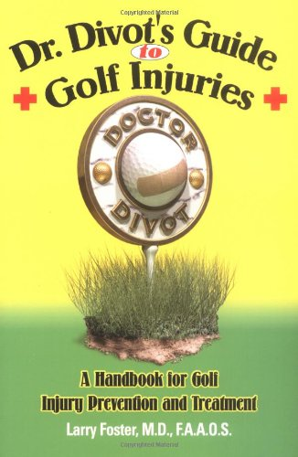 Dr. Divot's Guide to Golf Injuries: A Handbook for Golf Injury Prevention and Treatment: Larry...
