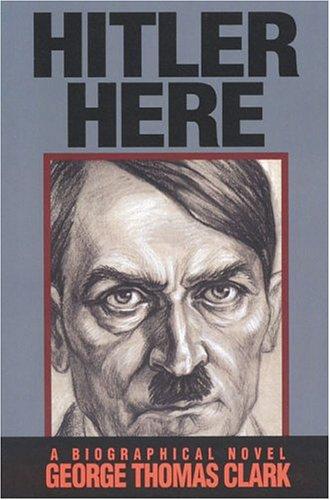 9780974731902: Hitler Here: A Biographical Novel
