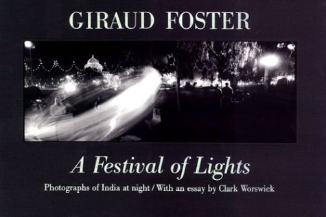 A Festival of Lights: Photographs of India at Night: Foster, Giraud & Clark Worswick