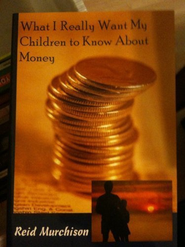 9780974737409: What I Really Want My Children to Know About Money