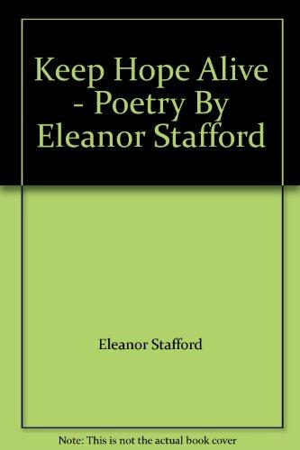 Keep Hope Alive - Poetry By Eleanor Stafford
