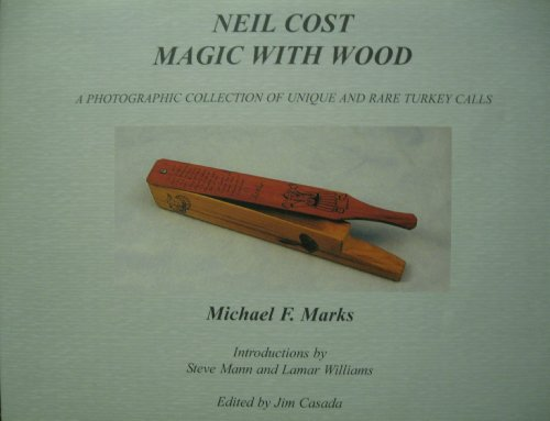 9780974749129: Neil Cost: Magic with Wood: A Photographic Collection of Unique and Rare Turkey Calls