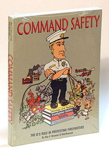 Command Safety : The IC's Role in Protecting Firefighters: Alan V. Brunacini