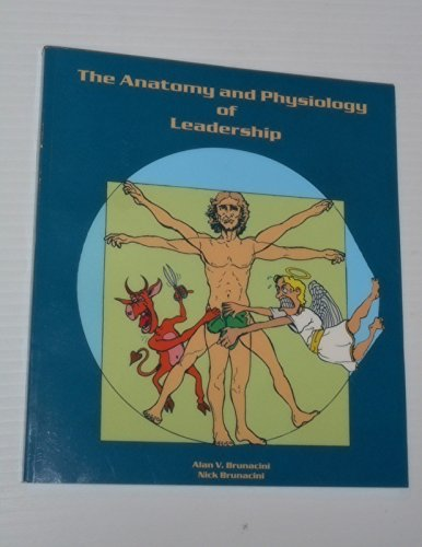 9780974753454: The Anatomy and Physiology of Leadership