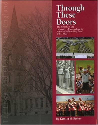 9780974755304: Through These Doors: The History of the University of Massachusetts Minuteman Marching Band, 1863-2003