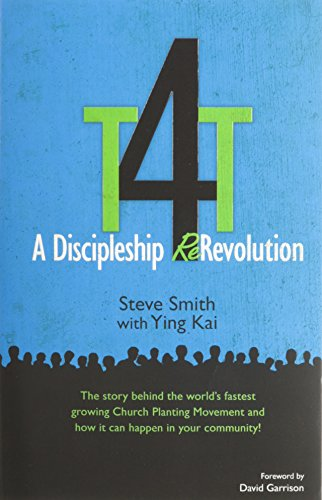 T4T: A Discipleship Re-Revolution: The Story Behind the World's Fastest Growing Church Planting Movement and How it Can Happen in Your Community! (9780974756219) by Steve Smith