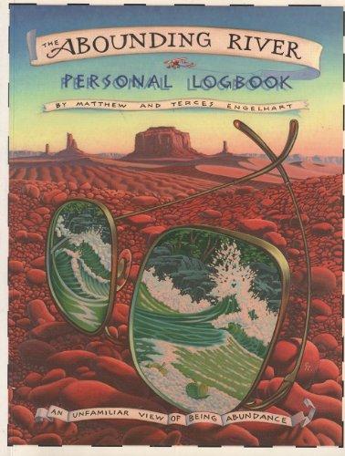 The Abounding River Personal Logbook: An Unfamiliar View of Being Abundance: Engelhart, Matthew