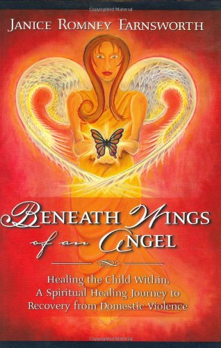 9780974764474: Beneath Wings of an Angel: Healing the Child Within--A Spiritual Healing Journey to Recovery from Domestic Violence