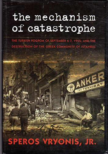9780974766034: The Mechanism of Catastrophe: The Turkish Pogrom Of September 6-7, 1955, And The Destruction Of The Greek Community Of Istanbul