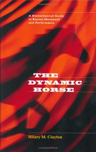 9780974767000: The Dynamic Horse A Biomechanical Guide to Equine Movement and Performance