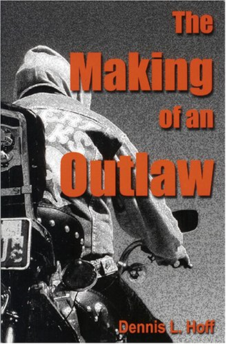 The Making of an Outlaw: Dennis L. Hoff