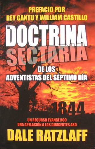 9780974767932: La Doctrina Sectaria de los Adventistas del Septimo Dia: Un Recurso Evangelico y una Apelacion A los Dirigentes ASD = The Cultic Doctrine of Seventh- (Spanish Edition)