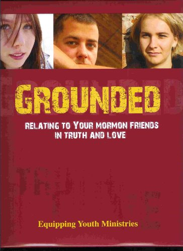 9780974770215: Grounded: Relating to Your Mormon Friends in Truth and Love