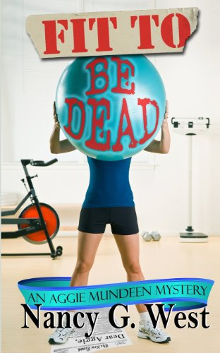 Fit to Be Dead: An Aggie Mundeen mystery (Volume 1): Nancy Glass West