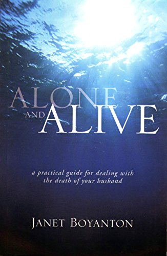 Alone and Alive: A Practical Guide for Dealing With the Death of Your Husband: Boyanton, Janet