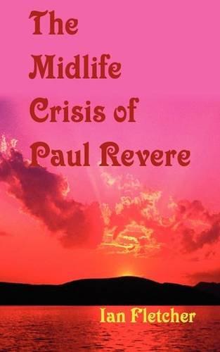 The Mid-Life Crisis of Paul Revere: Fletcher, Ian