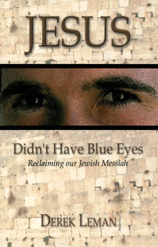 9780974781402: Jesus Didn't Have Blue Eyes: Reclaiming Our Jewish Messiah