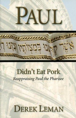Paul Didn't Eat Pork: Reappraising Paul The Pharisee: Derek Leman