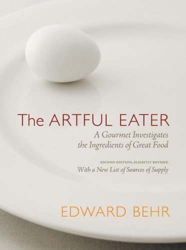 9780974784106: The Artful Eater: A Gourmet Investigates the Ingredients of Great Food