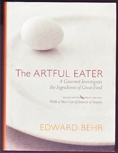 9780974784113: The Artful Eater: A Gourmet Investigates the Ingredients of Great Food- With a New List of Sources of Supply, 2nd Revised Edition