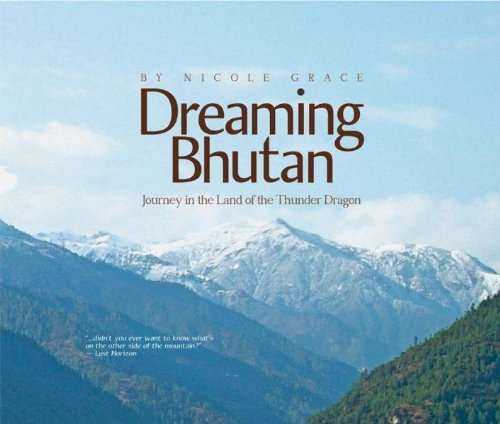 Dreaming Bhutan: Journey in the Land of the Thunder Dragon (Hardcover): Nicole Grace