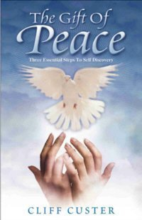 The Gift of Peace -Three Essential Steps: Cliff Custer