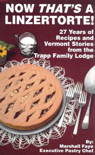 9780974787206: Now That's a Linzertorte! 30 Years of Recipes and Vermont Stories from the Trapp Family Lodge