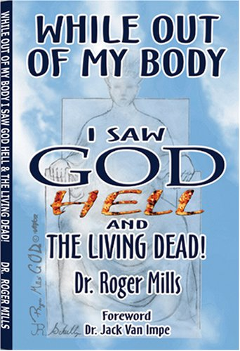 While Out of My Body I saw God Hell and the Living Dead: Mills, Dr. Roger; Vsn Impre, Dr. Jack (...