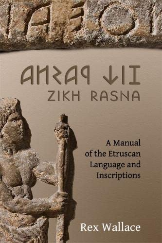 Zikh Rasna: A Manual of the Etruscan Language and Inscriptions (Paperback): R.E. Wallace