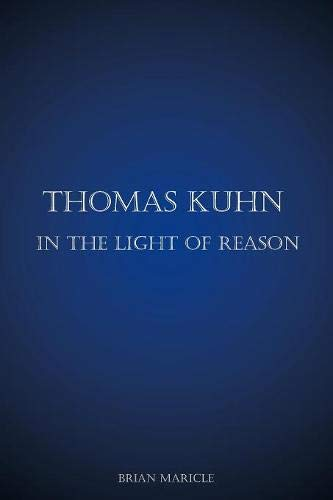 Thomas Kuhn in the Light of Reason: Maricle, Brian Andrew